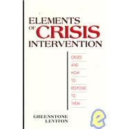 Elements of Crisis Intervention: Crises & How to Respond to Them