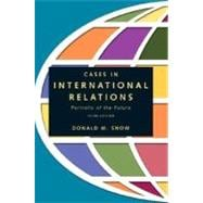 Cases in International Relations : Portraits of the Future