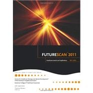 Futurescan 2011 : Healthcare Trends and Implications 2011-2016