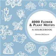 4000 Flower & Plant Motifs A Sourcebook