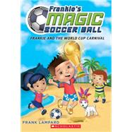 Frankie and the World Cup Carnival (Frankie's Magic Soccer Ball #6) 9781338089103R