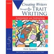 Creating Writers Through 6-Trait Writing : Assessment and Instruction