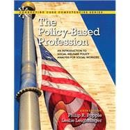 The Policy-Based Profession An Introduction to Social Welfare Policy Analysis for Social Workers with Enhanced Pearson eText -- Access Card Package