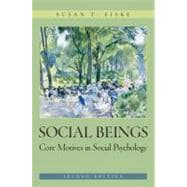 Social Beings: Core Motives in Social Psychology, 2nd Edition
