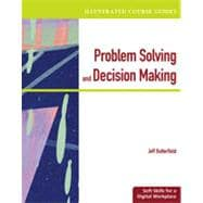 Illustrated Course Guides: Problem-Solving and Decision Making - Soft Skills for a Digital Workplace, 1st Edition