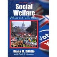 SOCIAL WELFARE: POLITICS AND PUBLIC POLICY (WITH MYHELPINGLAB), 6/e