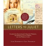 Letters to Juliet : Celebrating Shakespeare's Greatest Heroine, the Magical City of Verona, and the Power of Love