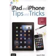 iPad and iPhone Tips and Tricks : For iOS 5 on iPad 2 and iPhone 4/4s