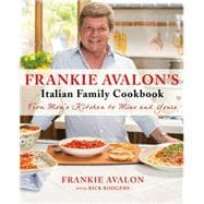 Frankie Avalon's Italian Family Cookbook From Mom's Kitchen to Mine and Yours 9781250059130R