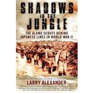 Shadows in the Jungle : The Alamo Scouts Behind Japanese Lines in World War II