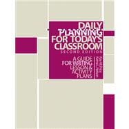 Daily Planning for Today's Classroom : A Guide to Writing Lesson and Activity Plans