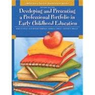 What Every Teacher Should Know About Developing and Presenting a Professional Portfolio in Early Childhood Education