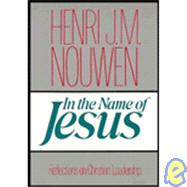 In the Name of Jesus : Reflections on Christian Leadership in the Future