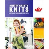 Knitty Gritty Knits (DIY) 25 Fun & Fabulous Projects
