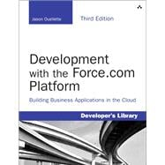 Development with the Force.com Platform Building Business Applications in the Cloud
