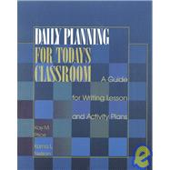 Daily Planning for Today's Classroom : A Guide for Writing Lesson and Activity Plans