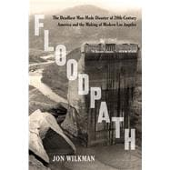 Floodpath The Deadliest Man-Made Disaster of 20th-Century America and the Making of Modern Los Angeles 9781620409176R