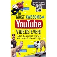 The Most Awesome YouTube Videos Ever! 150 of the Coolest, Craziest and Funniest Internet Clips