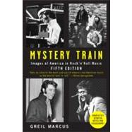 Mystery Train : Images of America in Rock 'n' Roll Music