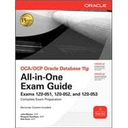 OCA/OCP Oracle Database 11g All-in-One Exam Guide with CD-ROM Exams 1Z0-051, 1Z0-052, 1Z0-053