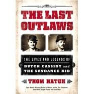 The Last Outlaws The Lives and Legends of Butch Cassidy and the Sundance Kid