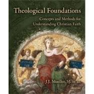 Theological Foundations : Concepts and Methods for Understanding Christian Faith