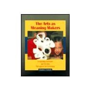 The Arts As Meaning Makers: Integrating Literature and the Arts Throughout the Curriculum