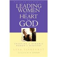 Leading Women to the Heart of God Creating a Dynamic Women's Ministry 9780802449207R