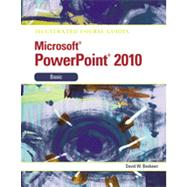 Illustrated Course Guide: Microsoft PowerPoint 2010 Basic, 1st Edition