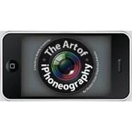 The Art of iPhoneography A Guide to Mobile Creativity