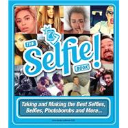 The Selfie Book! Taking and Making the Best Selfies, Belfies, Photobombs and More...