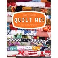 Quilt Me! Using Inspirational Fabrics to Create Over 20 Beautiful Quilts