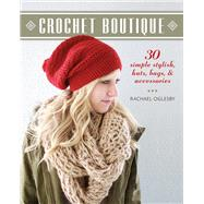 Crochet Boutique 30 Simple, Stylish Hats, Bags & Accessories