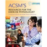 ACSM's Resources for the Exercise Physiologist A Practical guide for the Health Fitness Professional