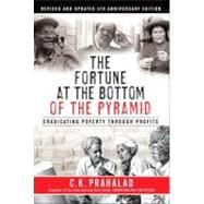 The Fortune at the Bottom of the Pyramid, Revised and Updated 5th Anniversary Edition Eradicating Poverty Through Profits