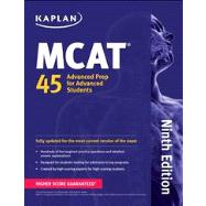 Kaplan MCAT 45 Advanced Prep for Advanced Students