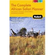 Complete African Safari Planner : With Tanzania, South Africa, Botswana, Namibia and Kenya
