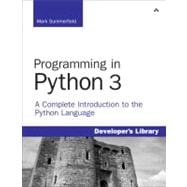 Programming in Python 3 : A Complete Introduction to the Python Language