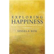 Exploring Happiness : From Aristotle to Brain Science