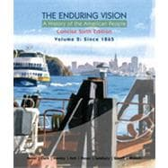 The Enduring Vision: A History of the American People, Volume 2: From 1865, Concise, 6th Edition