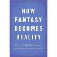 How Fantasy Becomes Reality Information and Entertainment Media in Everyday Life, Revised and Expanded