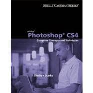 Adobe Photoshop CS4 : Complete Concepts and Techniques