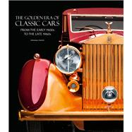The Golden Era of Classic Cars From the Early 1900s to the Late 1960s