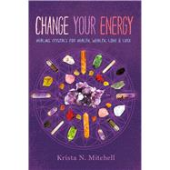 Change Your Energy Healing Crystals for Health, Wealth, Love & Luck
