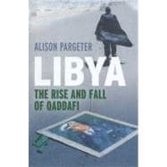Libya : The Rise and Fall of Qaddafi