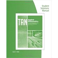 Student Solutions Manual for Tan�s Applied Mathematics for the Managerial, Life, and Social Sciences, 6th