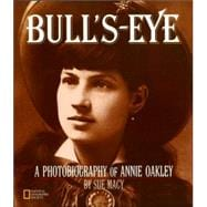 Bull's-Eye : A Photobiography of Annie Oakley