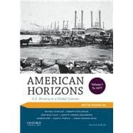 American Horizons U.S. History in a Global Context, Volume I: To 1877, with Sources