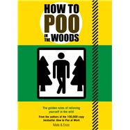 How to Poo in the Woods The Golden Rules of Relieving Yourself in the Wild