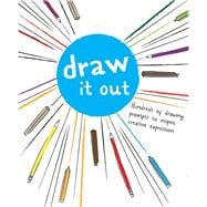 Draw It Out Hundreds of Drawing Prompts to Inspire Creative Expression